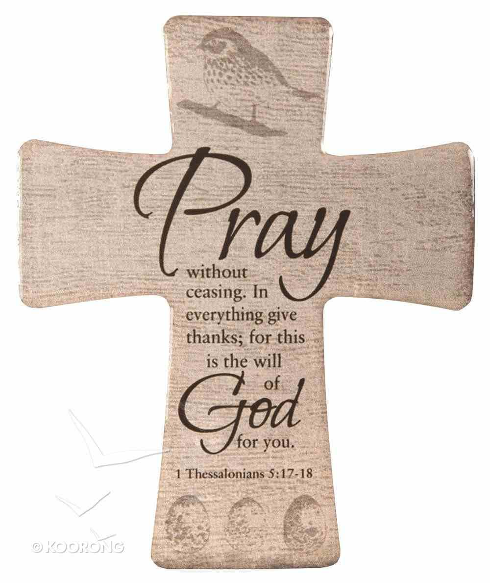 Ceramic Cross: Pray, 1 Thessalonians 5:17-18 Homeware