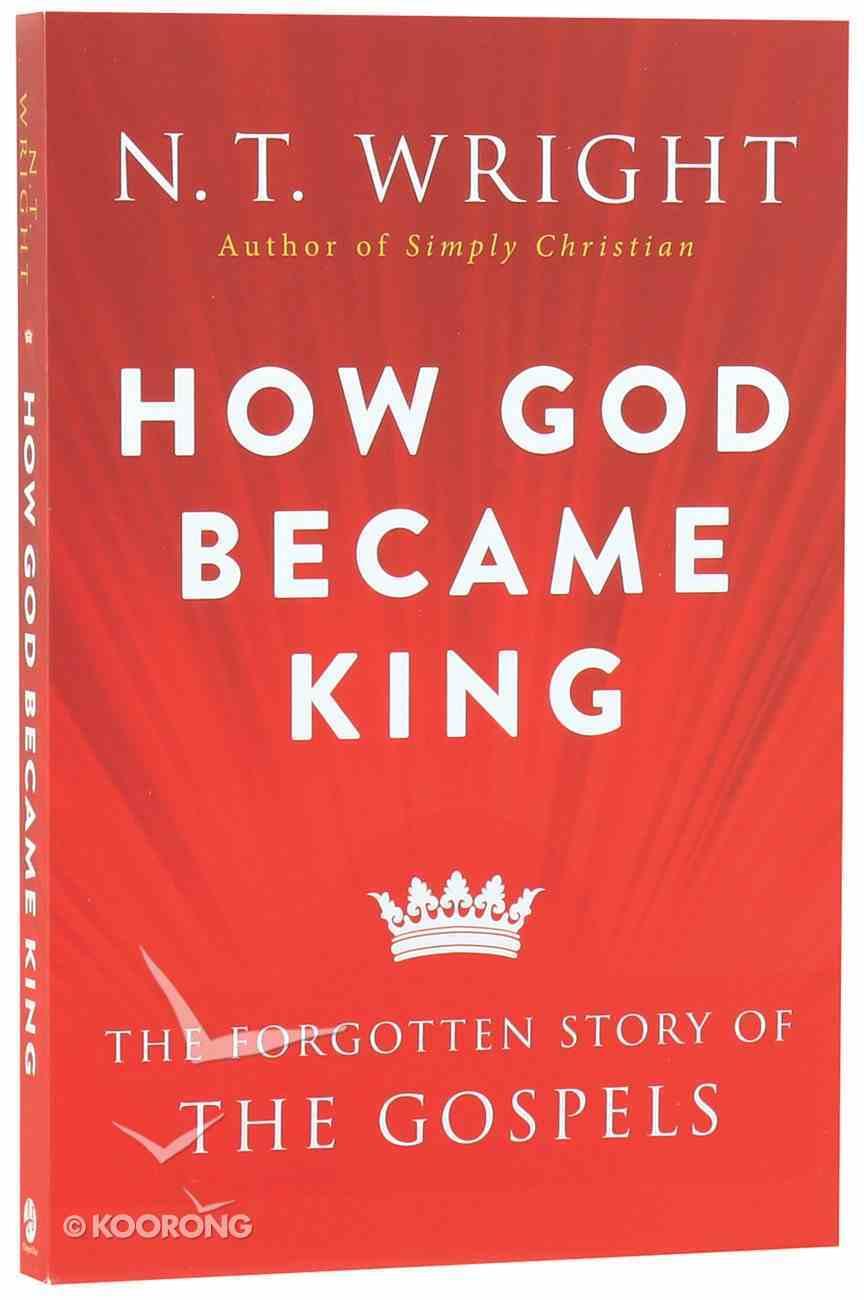 How God Became King: The Forgotten Story of the Gospels Paperback