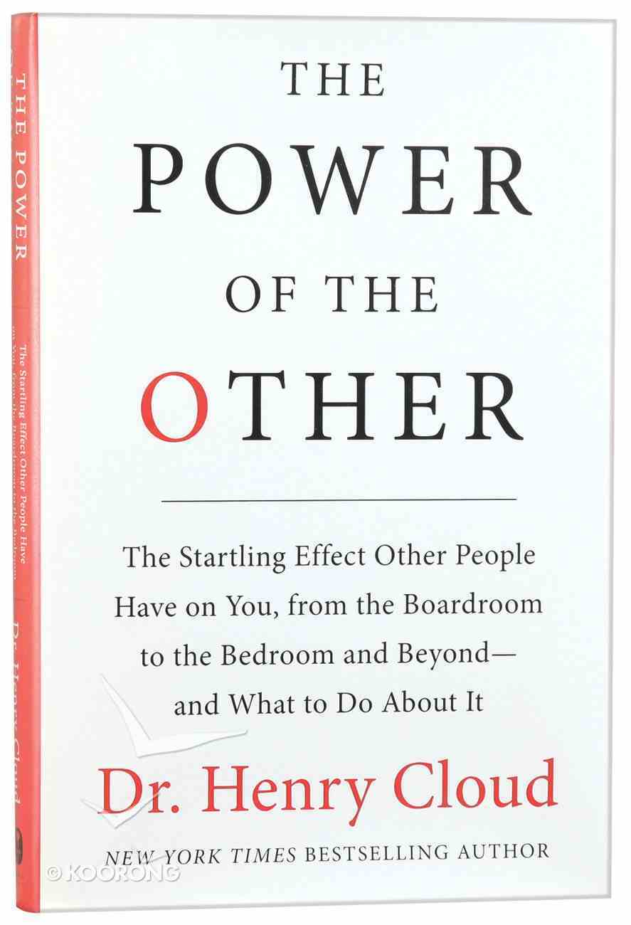 The Power of the Other: The Startling Effect Other People Have on You, From the Boardroom to the Bedroom and Beyond - and What to Do About It Hardback