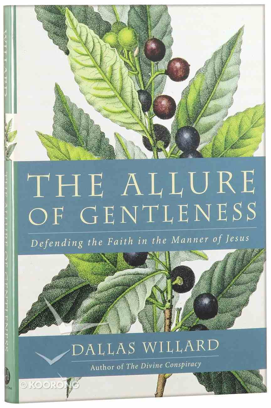 The Allure of Gentleness: Defending the Faith in the Manner of Jesus Hardback