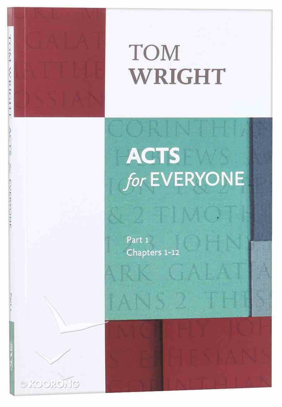 Acts For Everyone: Part 1 Chapters 1-12 (New Testament For Everyone Series) Paperback
