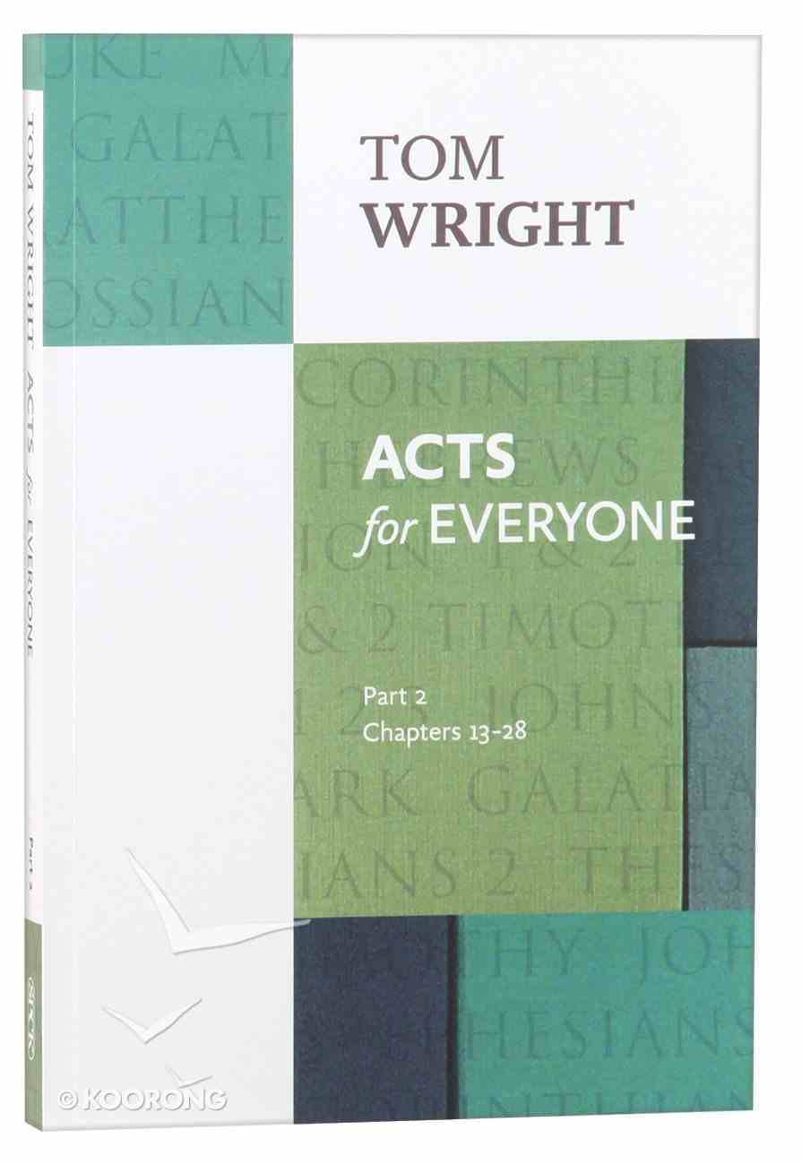 Acts For Everyone: Part 2 Chapters 13-28 (New Testament For Everyone Series) Paperback