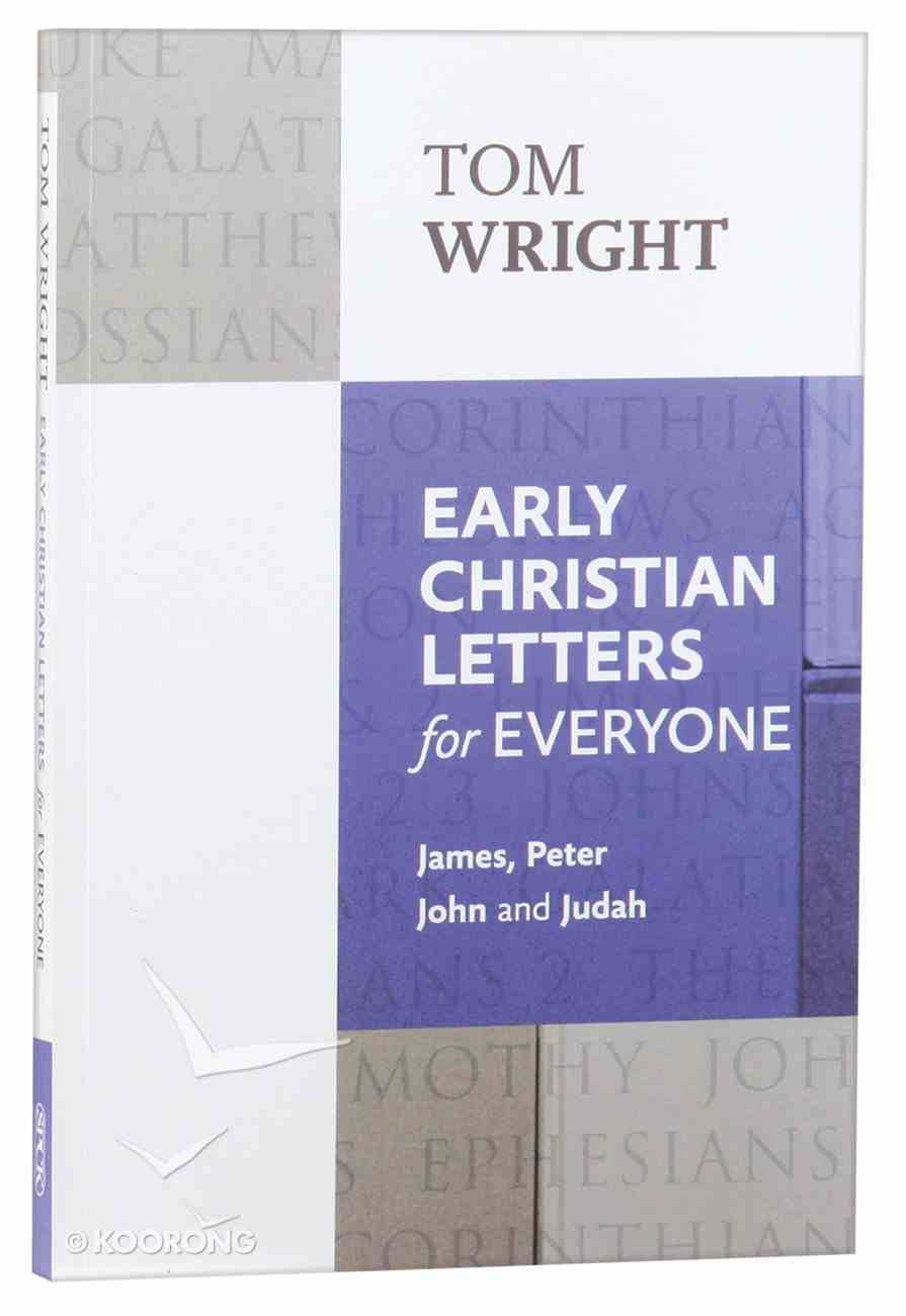Early Christian Letters For Everyone: James, Peter, John, Judah (New Testament For Everyone Series) Paperback