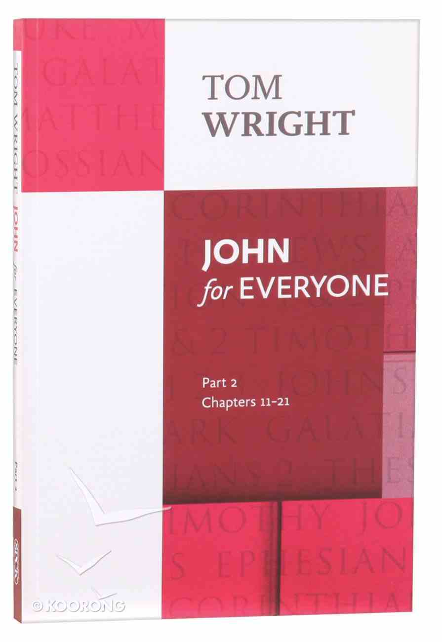John For Everyone: Part 2 Chapters 11-21 (New Testament For Everyone Series) Paperback