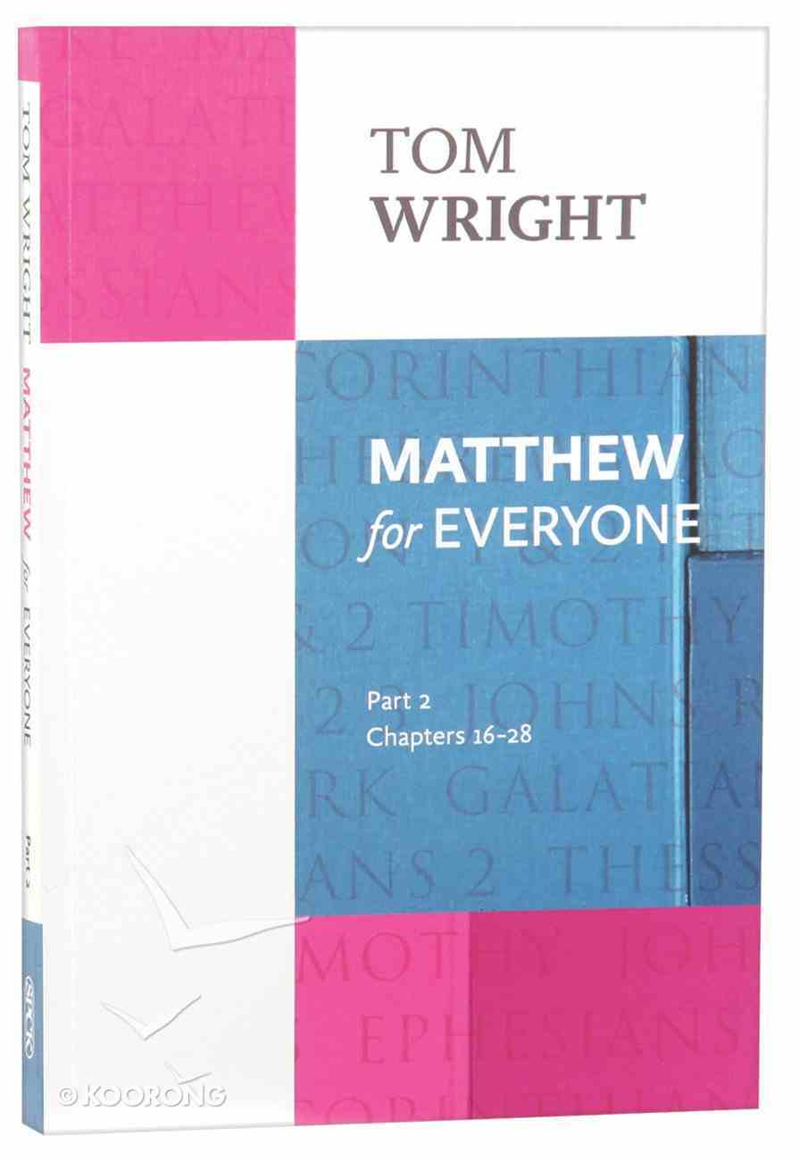 Matthew For Everyone: Part 2 Chapters 16-28 (New Testament For Everyone Series) Paperback