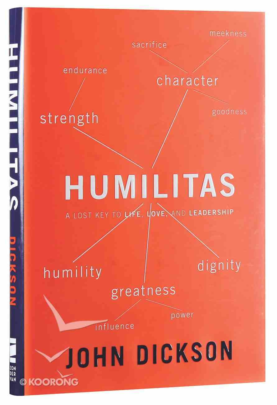 Humilitas: A Lost Key to Life, Love and Leadership Hardback