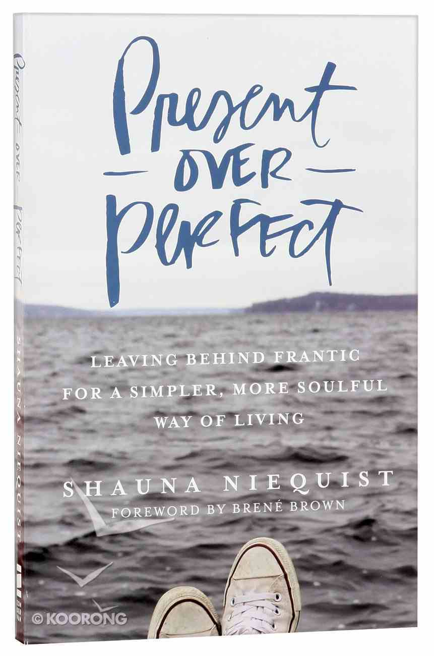 Present Over Perfect: Leaving Behind Frantic For a Simpler, More Soulful Way of Living Paperback