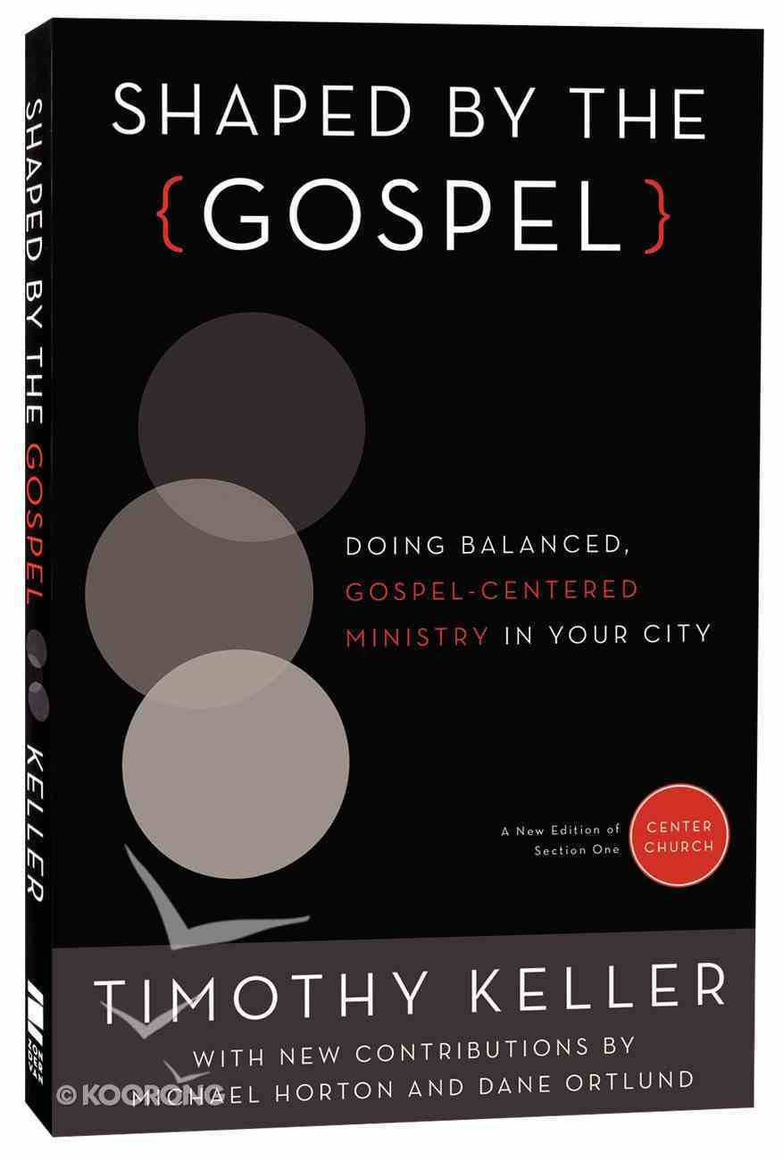 Shaped By the Gospel (Gospel From Center Church) Paperback