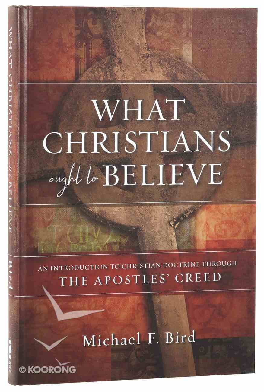 What Christians Ought to Believe Hardback