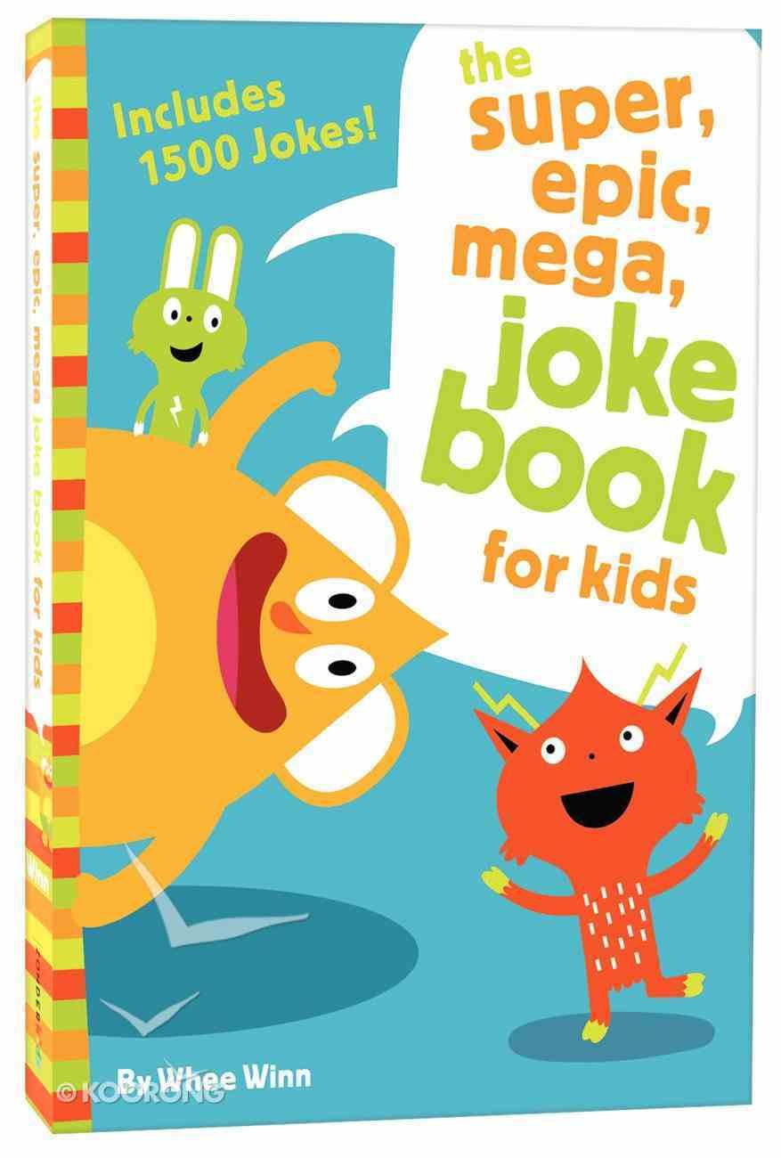 The Super, Epic, Mega Joke Book For Kids Paperback