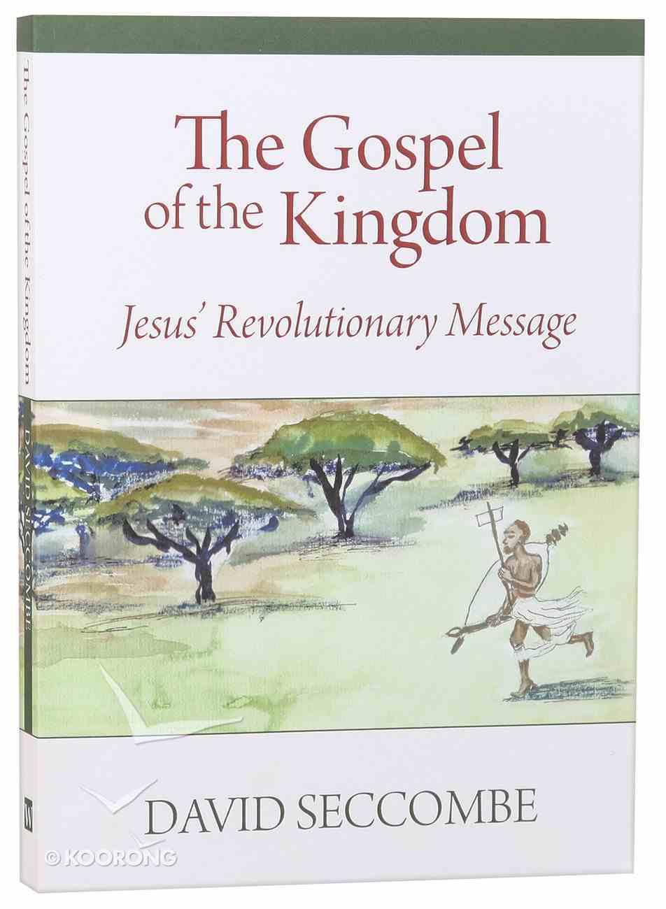 The Gospel of the Kingdom: Jesus' Revolutionary Message Paperback