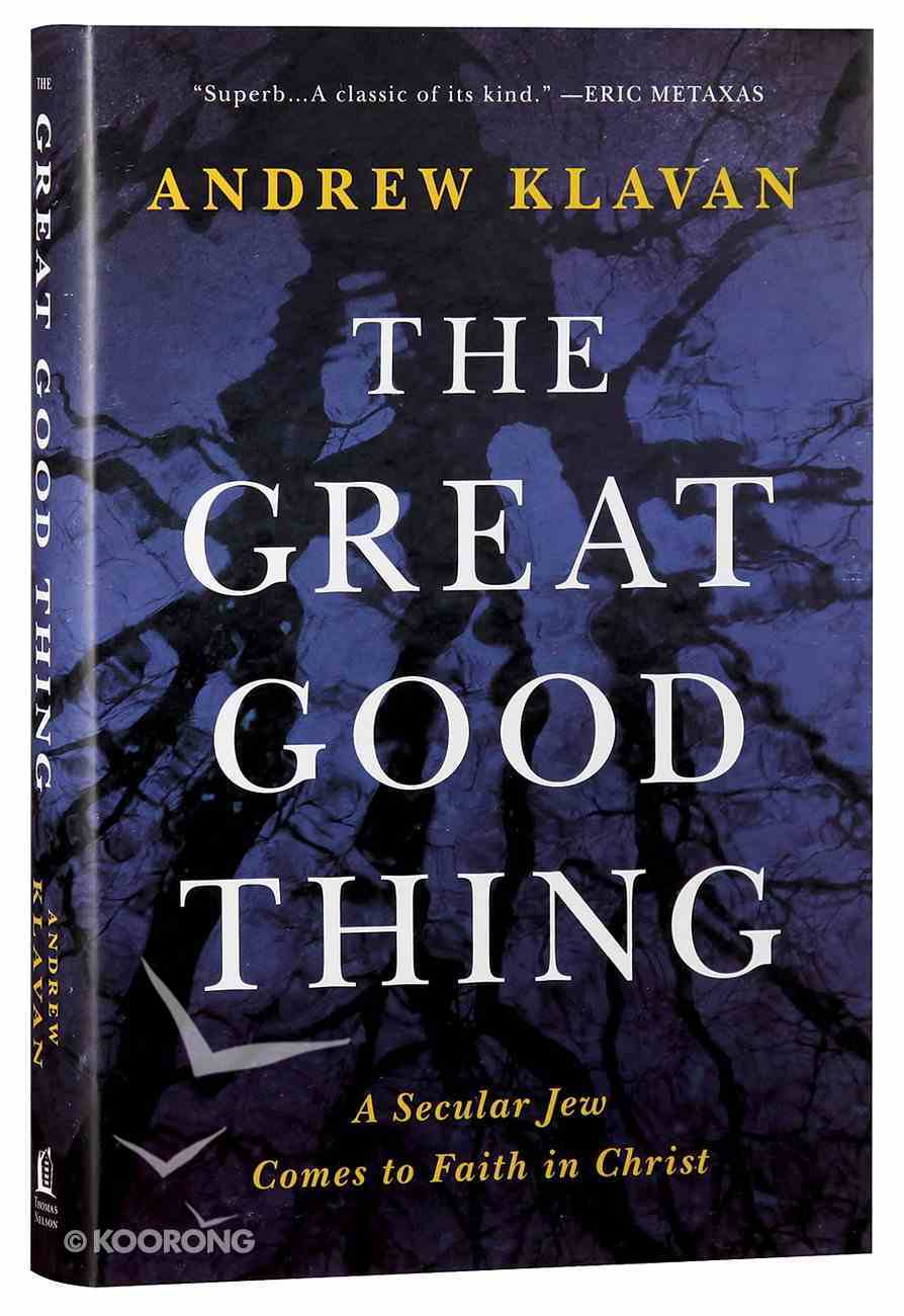 The Great Good Thing: A Secular Jew Comes to Faith in Christ Hardback