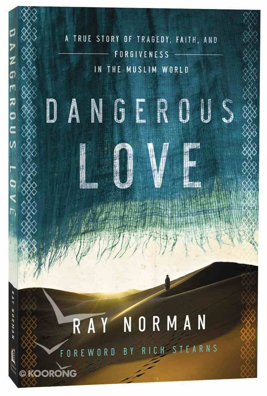 Dangerous Love: A True Story of Tragedy, Faith, and Forgiveness in the Muslim World Paperback