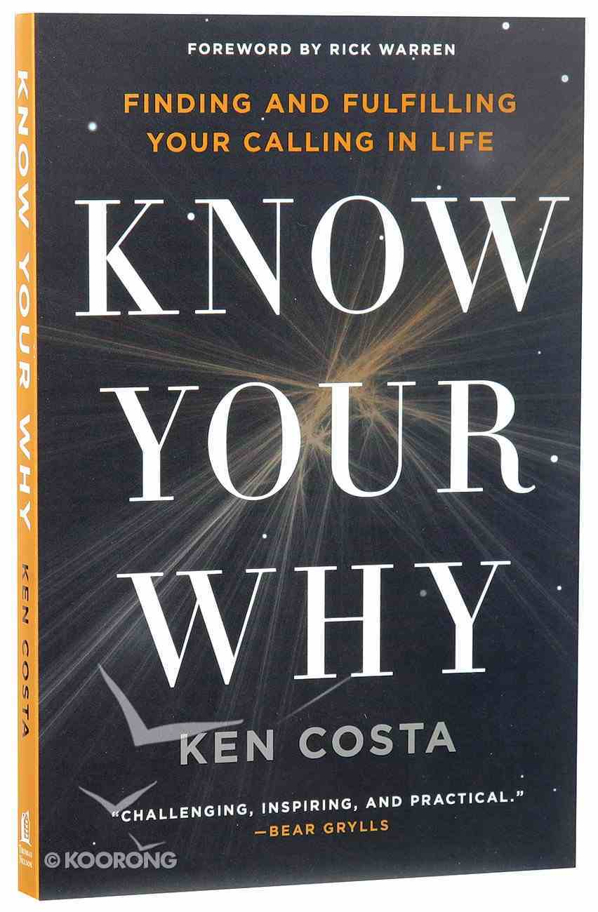 Know Your Why: Finding and Fulfilling Your Calling in Life Paperback