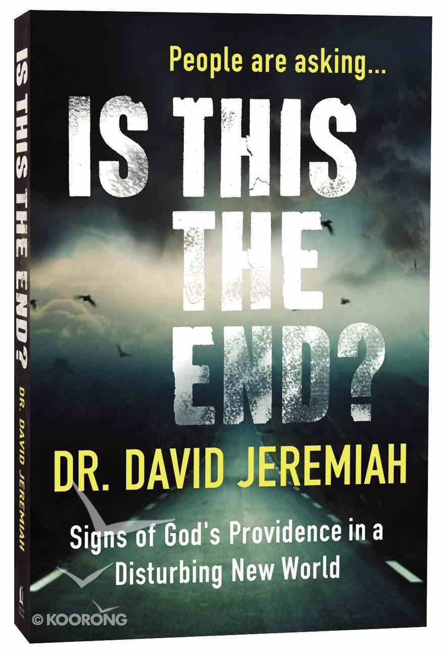 Is This the End? Signs of God's Providence in a Disturbing New World Paperback