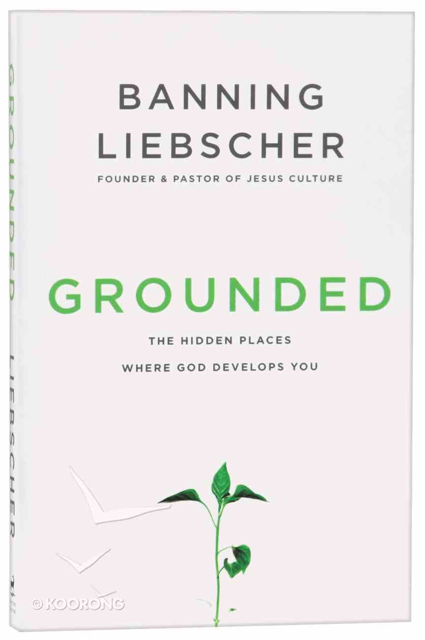 Grounded: The Hidden Places Where God Develops You Paperback