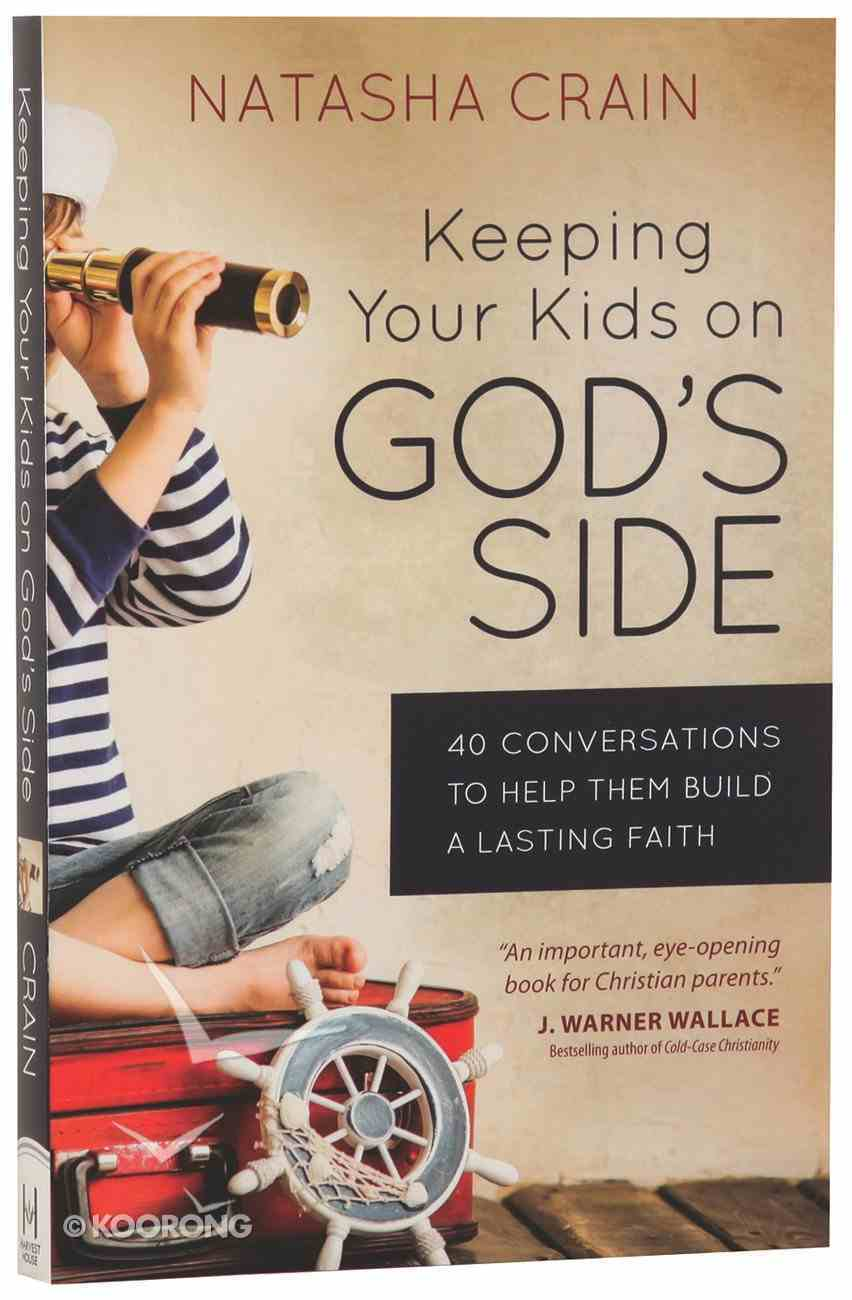 Keeping Your Kids on God's Side: 40 Conversations to Help Them Build a Lasting Faith Paperback