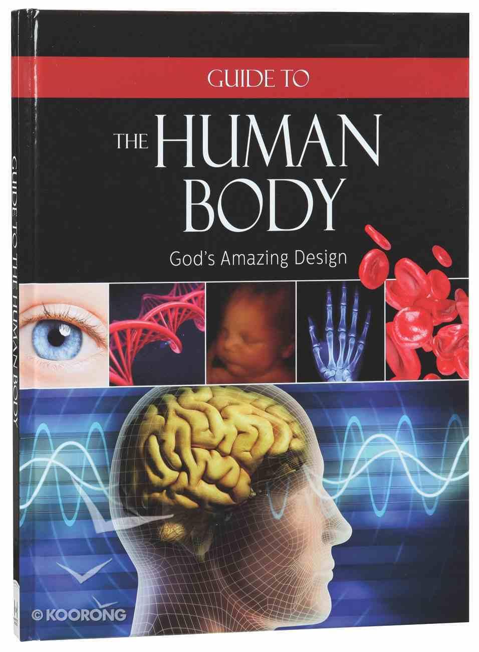 Guide to the Human Body: God's Amazing Design Hardback