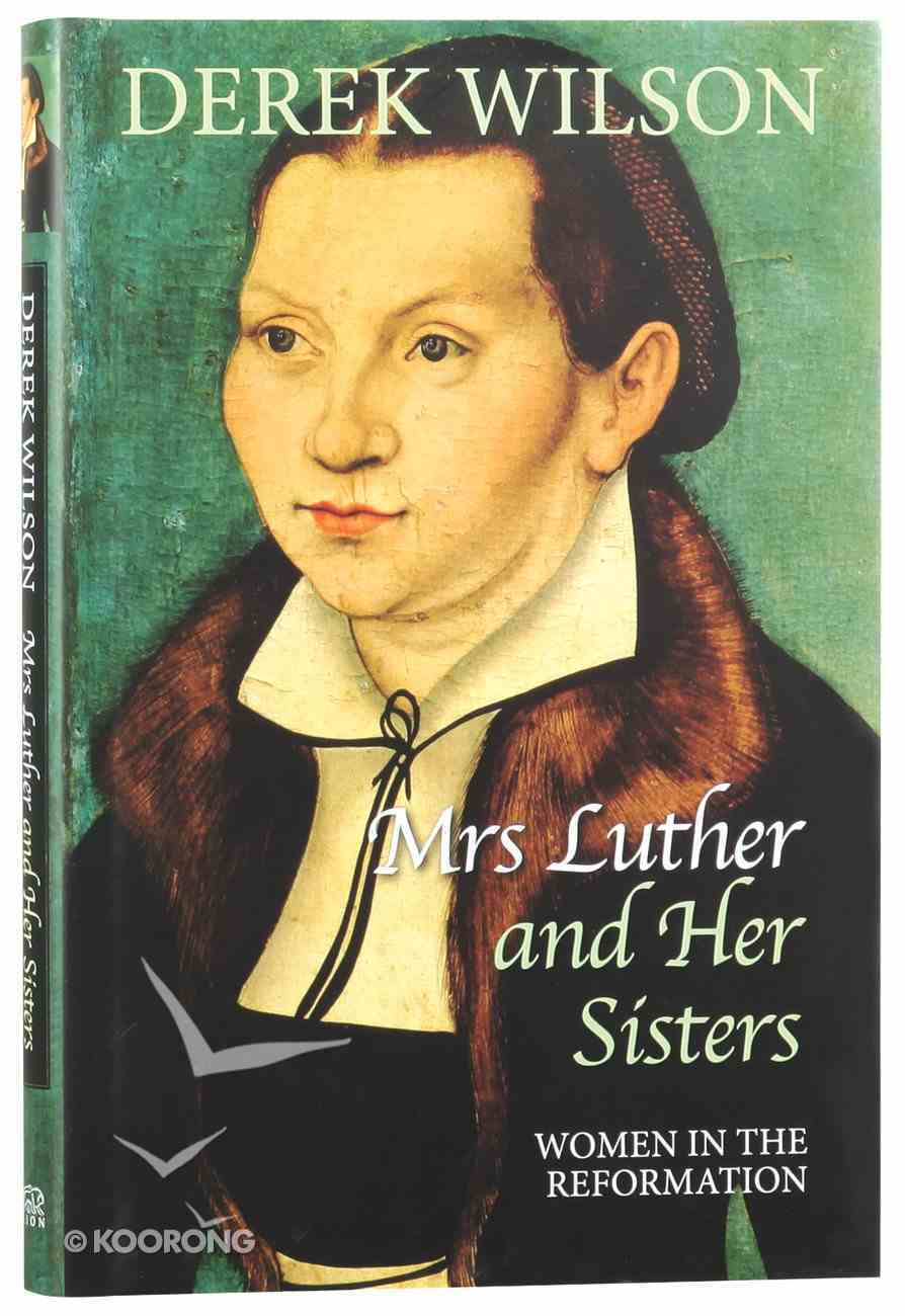 Mrs Luther and Her Sisters: Women in the Reformation Hardback