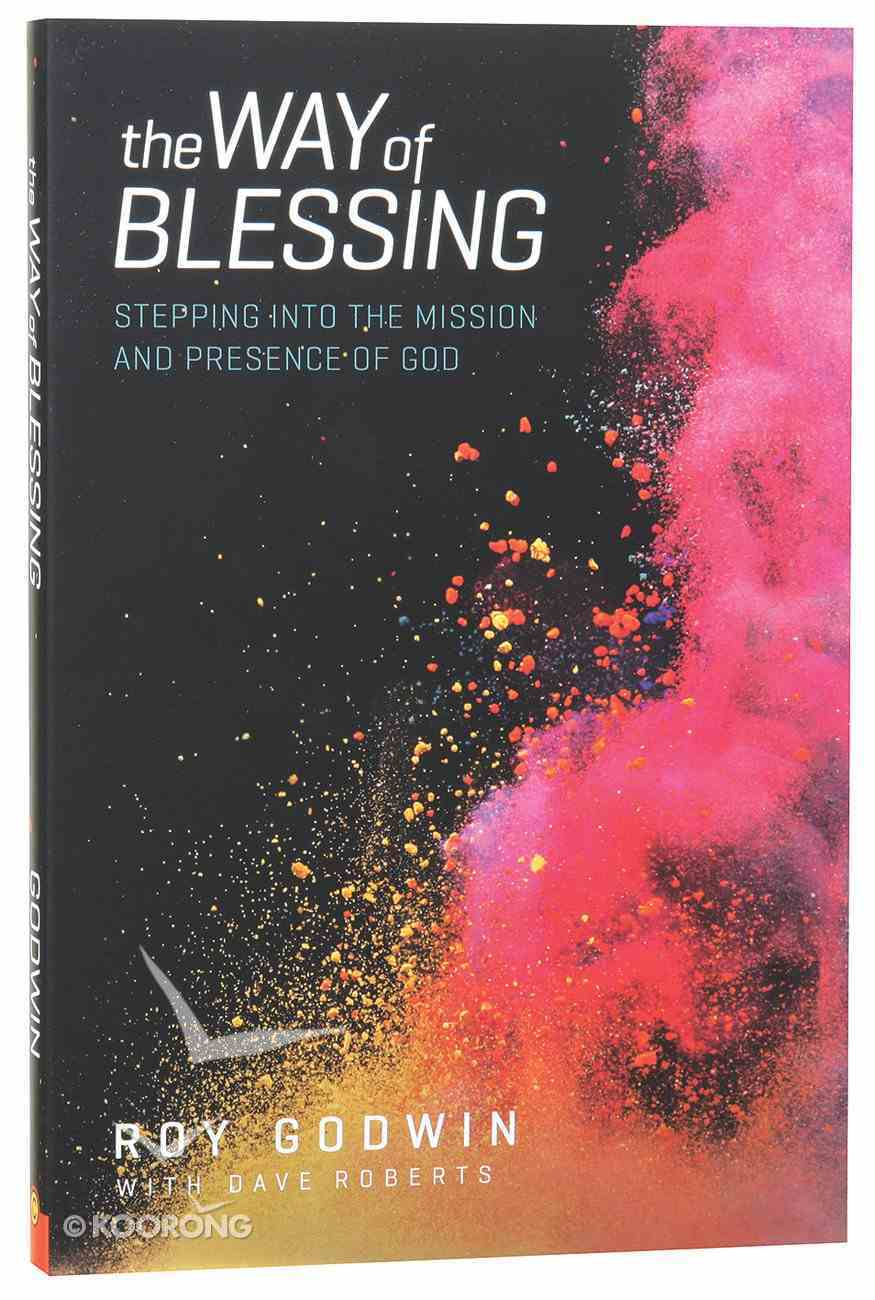 The Way of Blessing: Stepping Into the Mission and Presence of God Paperback