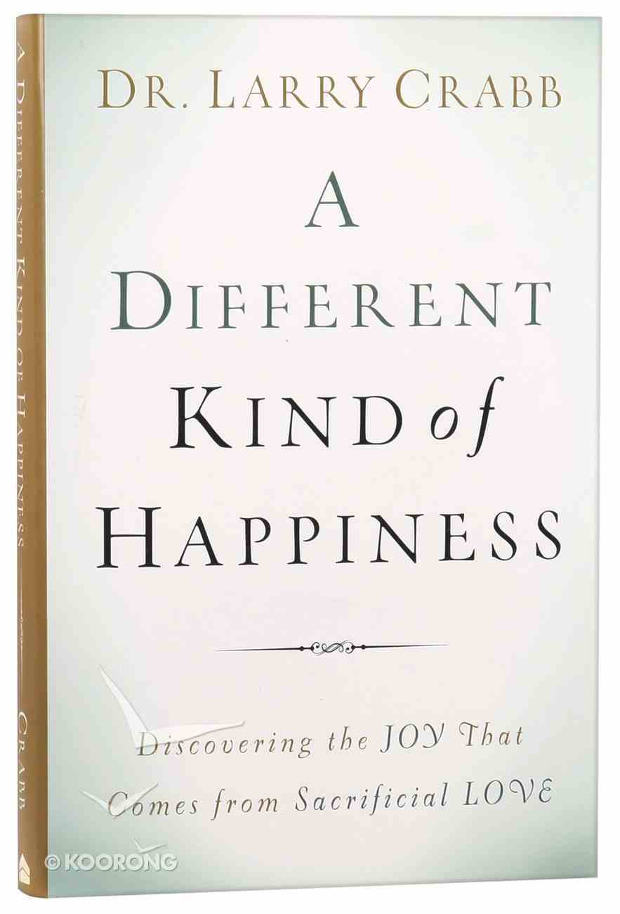 A Different Kind of Happiness: Discovering the Joy That Comes From Sacrificial Love Hardback