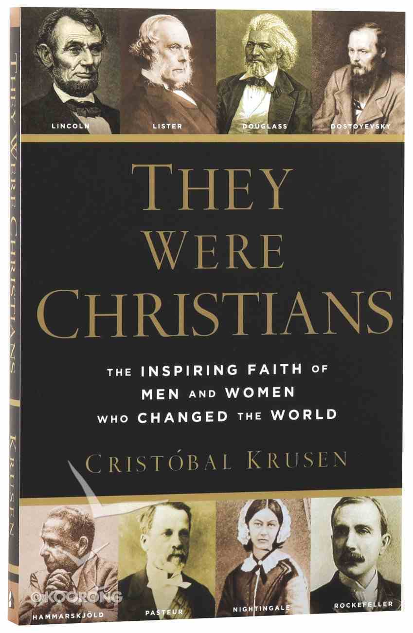 They Were Christians: The Inspiring Faith of Men and Women Who Changed the World Paperback