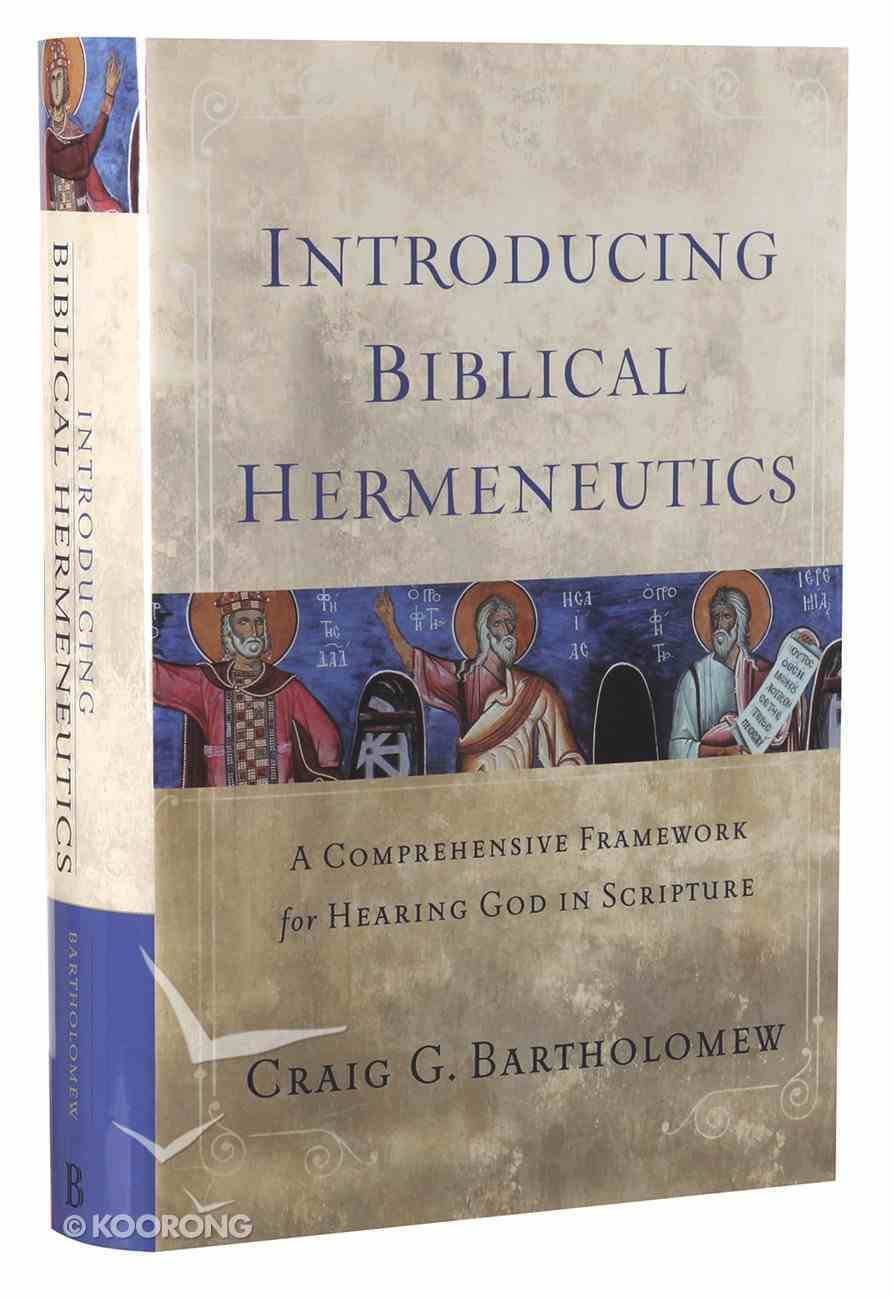 Introducing Biblical Hermeneutics: A Comprehensive Framework For Hearing God in Scripture Hardback