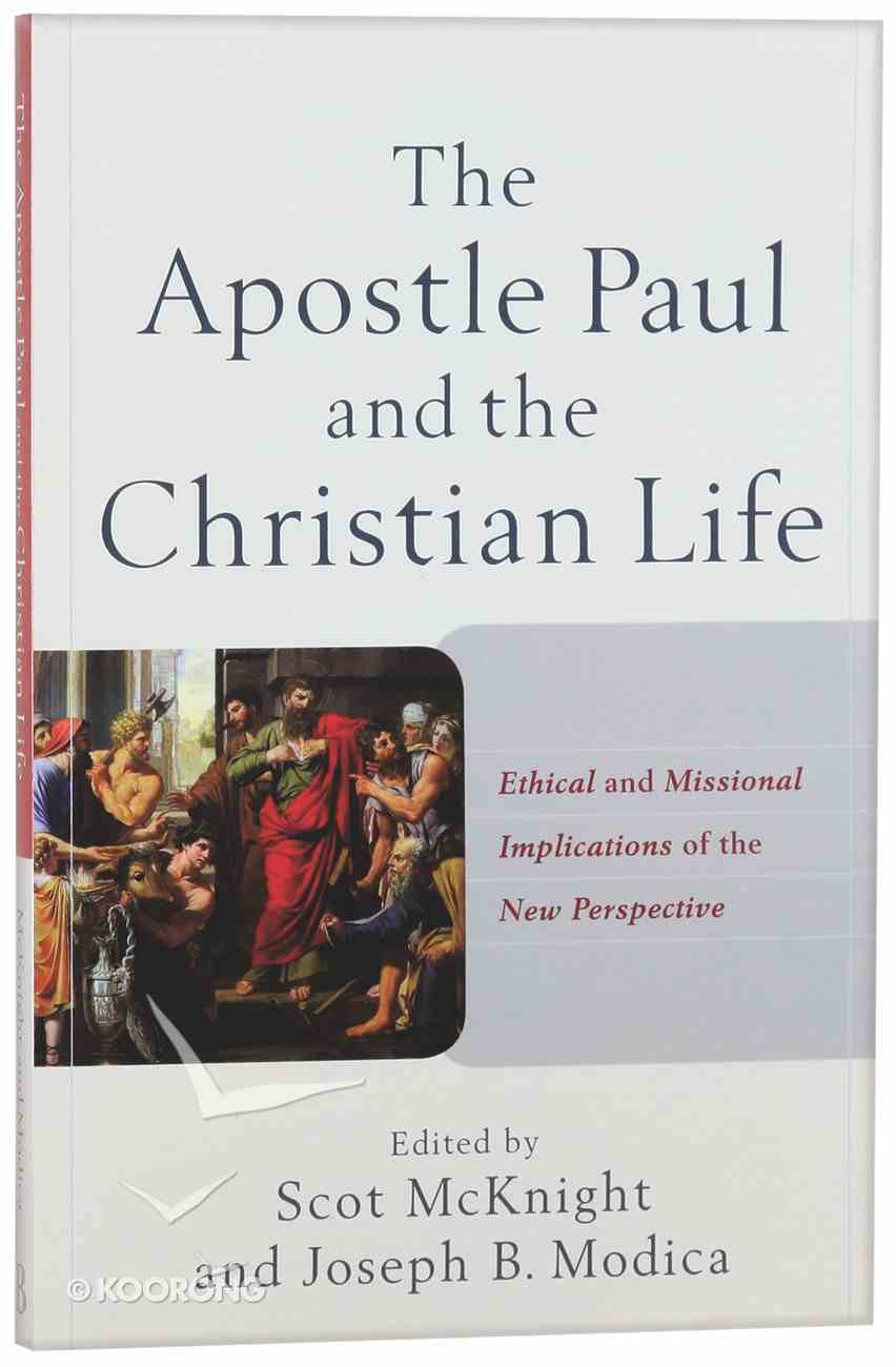 The Apostle Paul and the Christian Life: Ethical and Missional Implications of the New Perspective Paperback