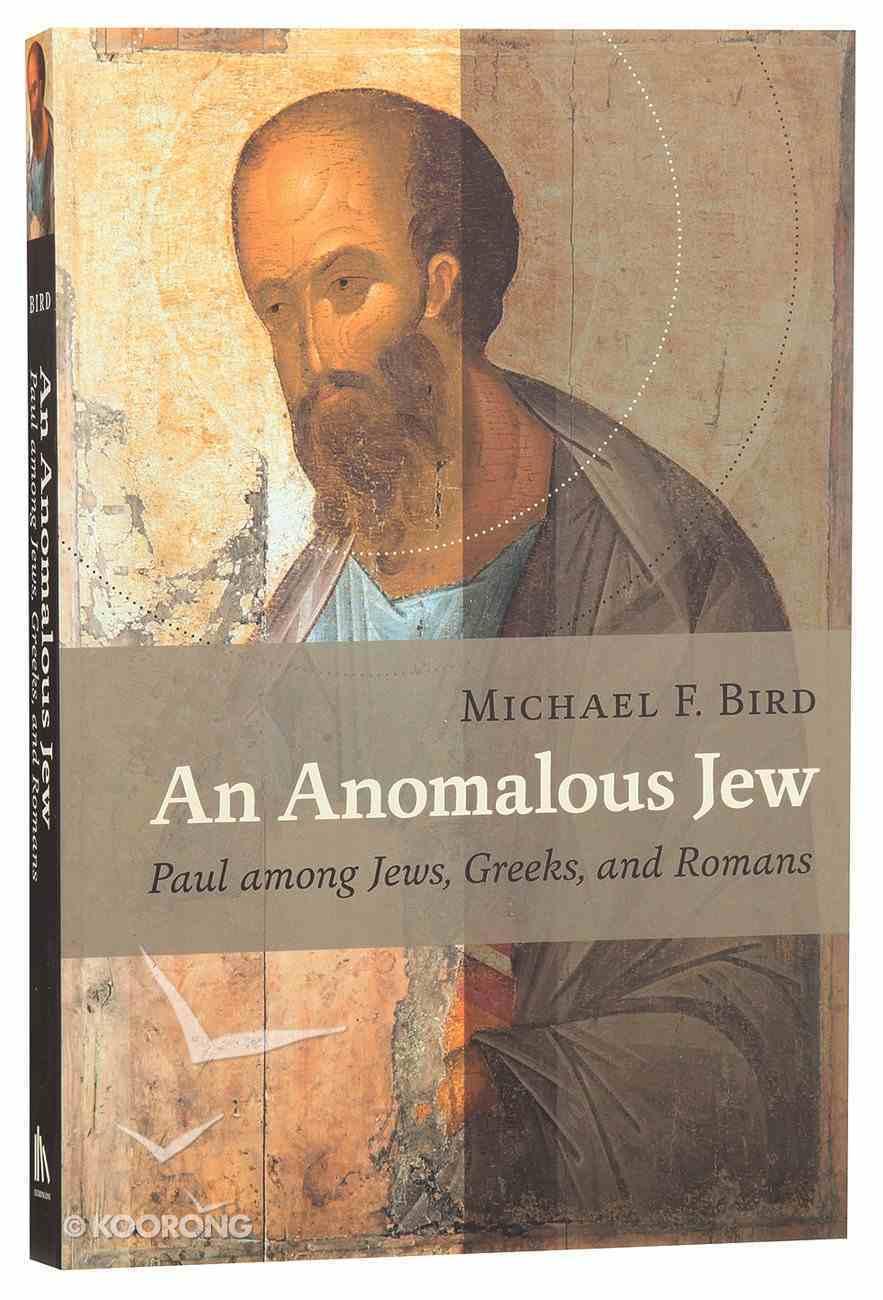 An Anomalous Jew: Paul Among Jews, Greeks, and Romans Paperback
