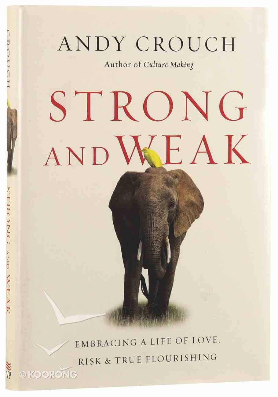 Strong and Weak: Embracing a Life of Love, Risk & True Flourishing Paperback