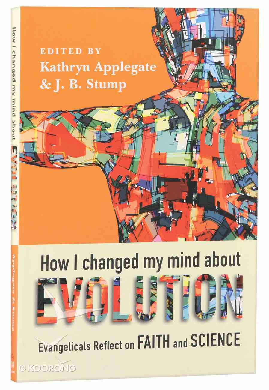How I Changed My Mind About Evolution: Evangelicals Reflect on Faith and Science Paperback