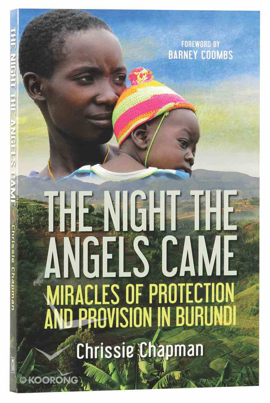 The Night the Angels Came: Miracles of Protection and Provision in Burundi Paperback