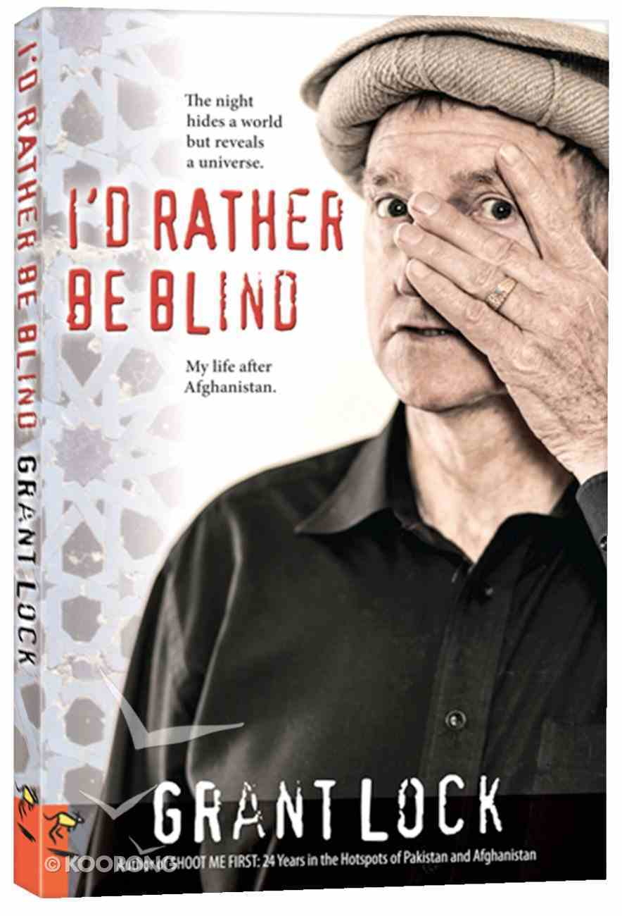 I'd Rather Be Blind: The Night Hides a World But Reveals a Universe. My Life After Afghanistan Paperback