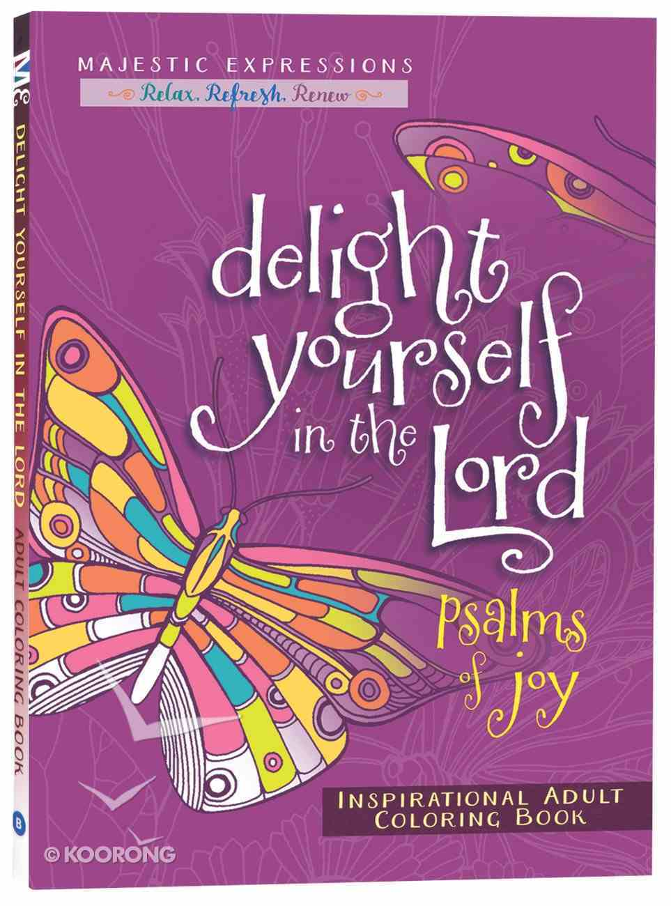 Delight Yourself in the Lord - Psalms of Joy (Majestic Expressions) (Adult Coloring Books Series) Paperback