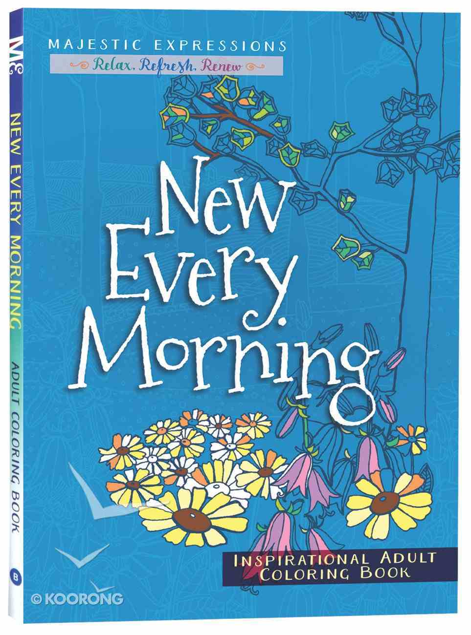 New Every Morning (Majestic Expressions) (Adult Coloring Books Series) Paperback