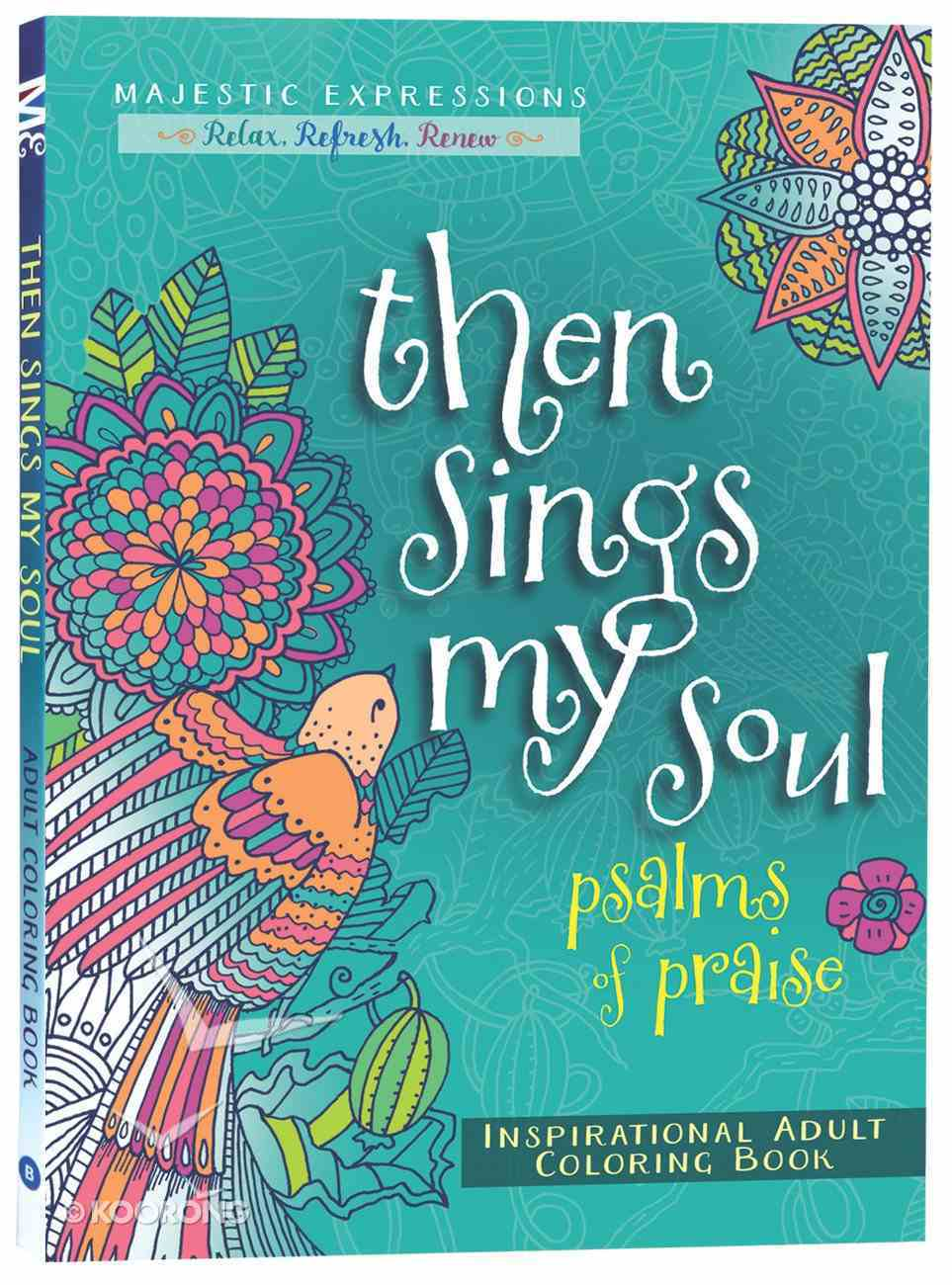 Then Sings My Soul - Psalms of Praise (Majestic Expressions) (Adult Coloring Books Series) Paperback