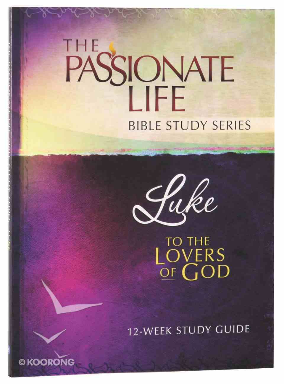 Luke - to the Lovers of God (The Passionate Life Bible Study Series) Paperback