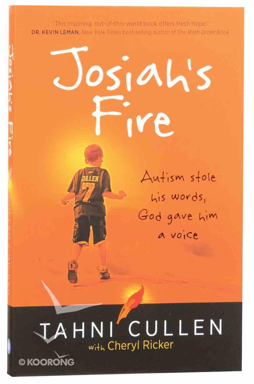 Josiah's Fire: Autism Stole His Words, God Gave Him a Voice Paperback
