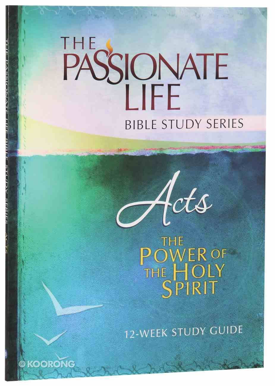 Acts - the Power of the Holy Spirit (The Passionate Life Bible Study Series) Paperback