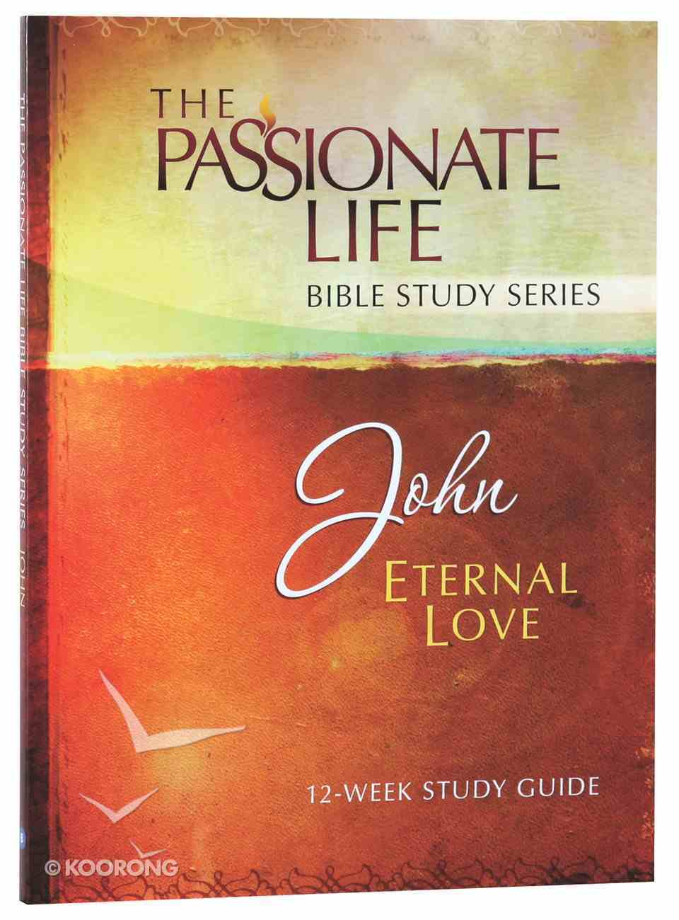 John - Eternal Love (The Passionate Life Bible Study Series) Paperback