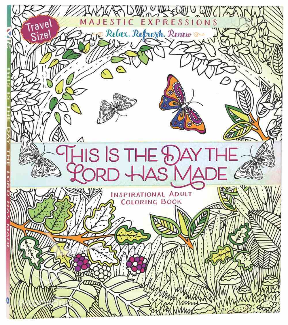 This is the Day the Lord Has Made (Majestic Expressions) (Adult Coloring Books Series) Paperback