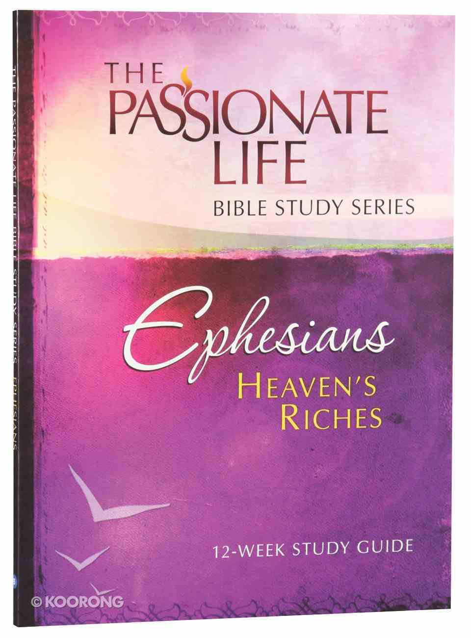 Ephesians - Heavens Riches (The Passionate Life Bible Study Series) Paperback