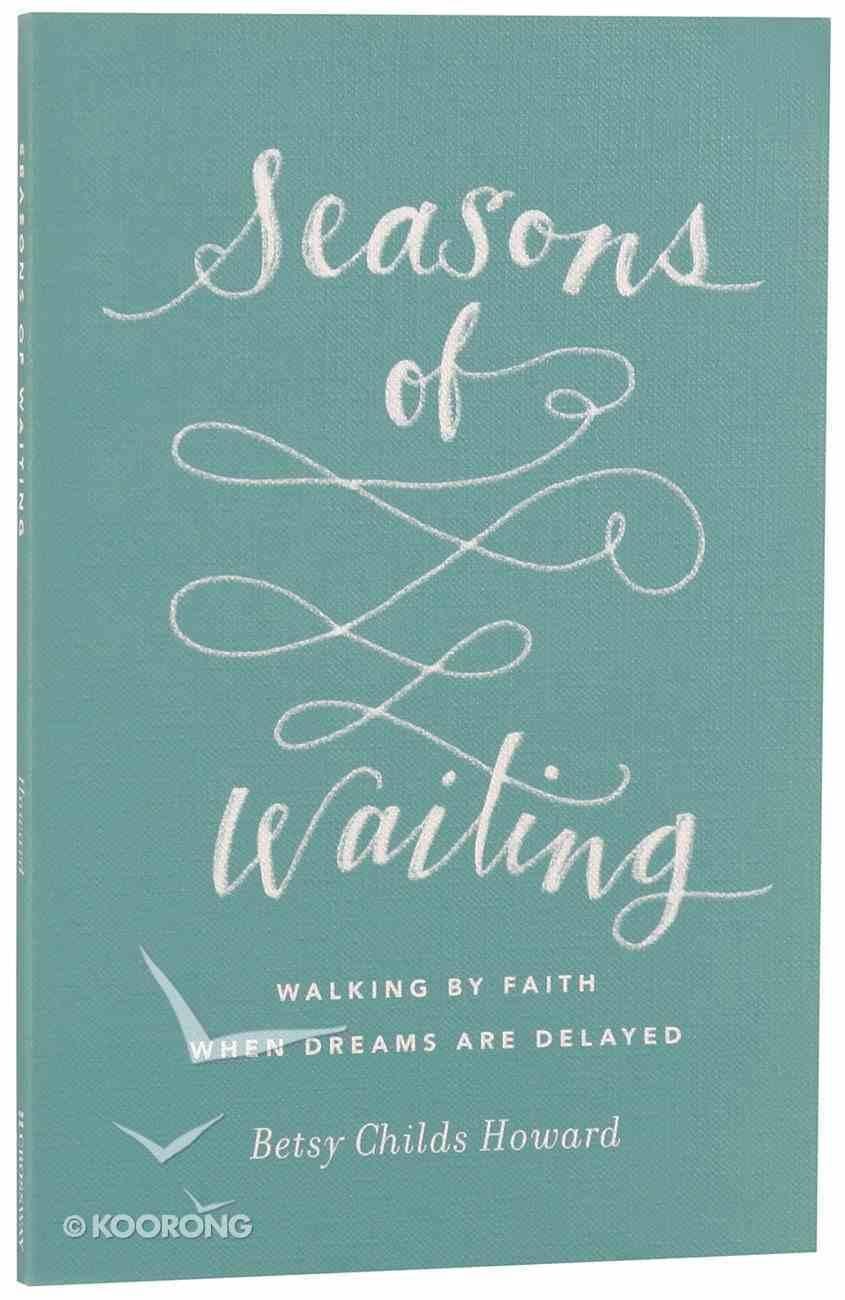 Seasons of Waiting: Walking By Faith When Dreams Are Delayed Paperback