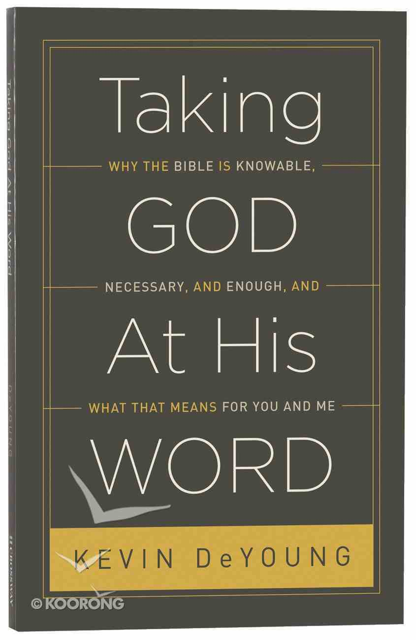 Taking God At His Word: Why the Bible is Knowable, Necessary, and Enough Paperback