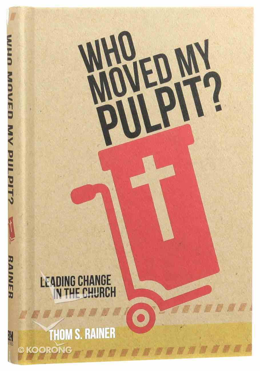 Who Moved My Pulpit? Leading Change in the Church Hardback