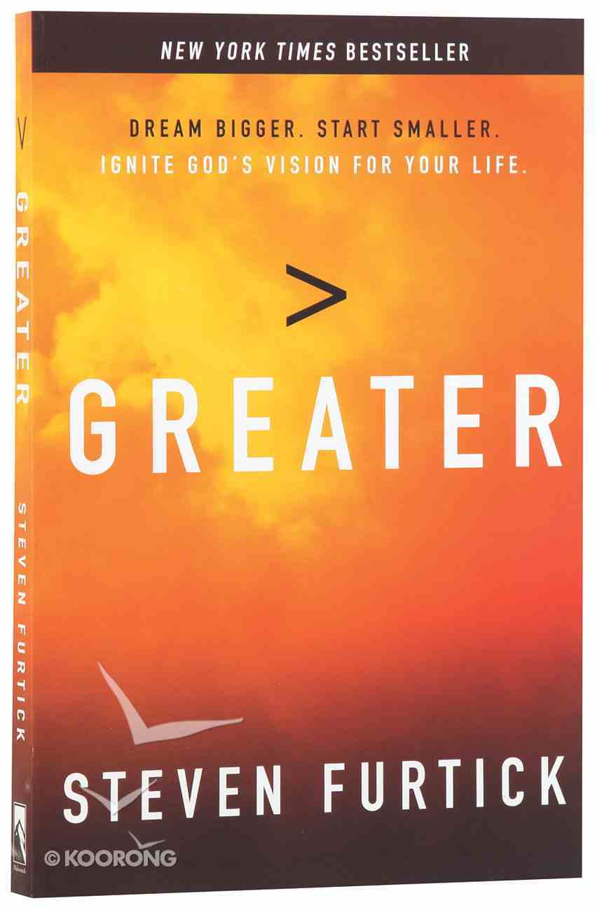 Greater: Dream Bigger. Start Smaller. Ignite God's Vision For Your Life Paperback