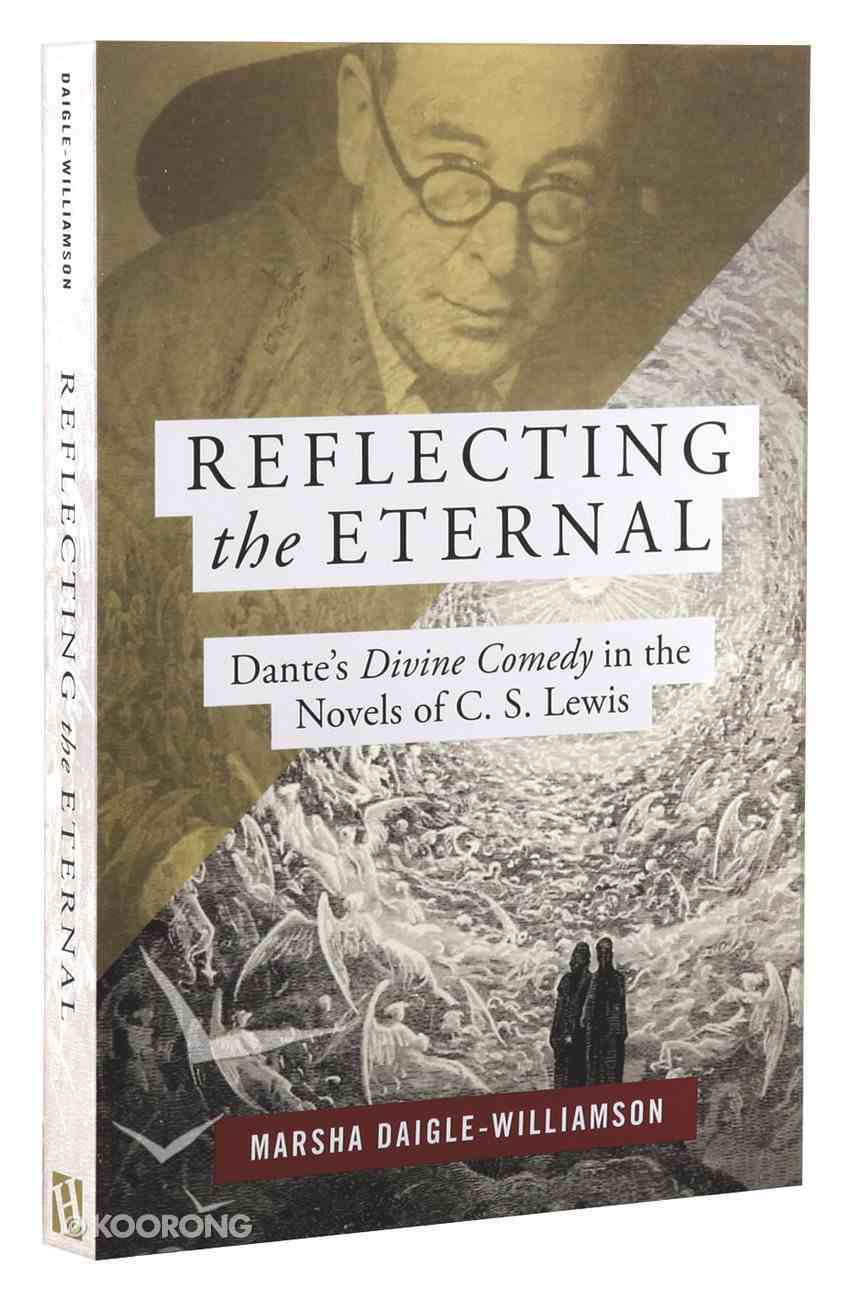 "Reflecting the Eternal"" Dante's Divine Comedy in the Novels of C S Lewis Paperback"