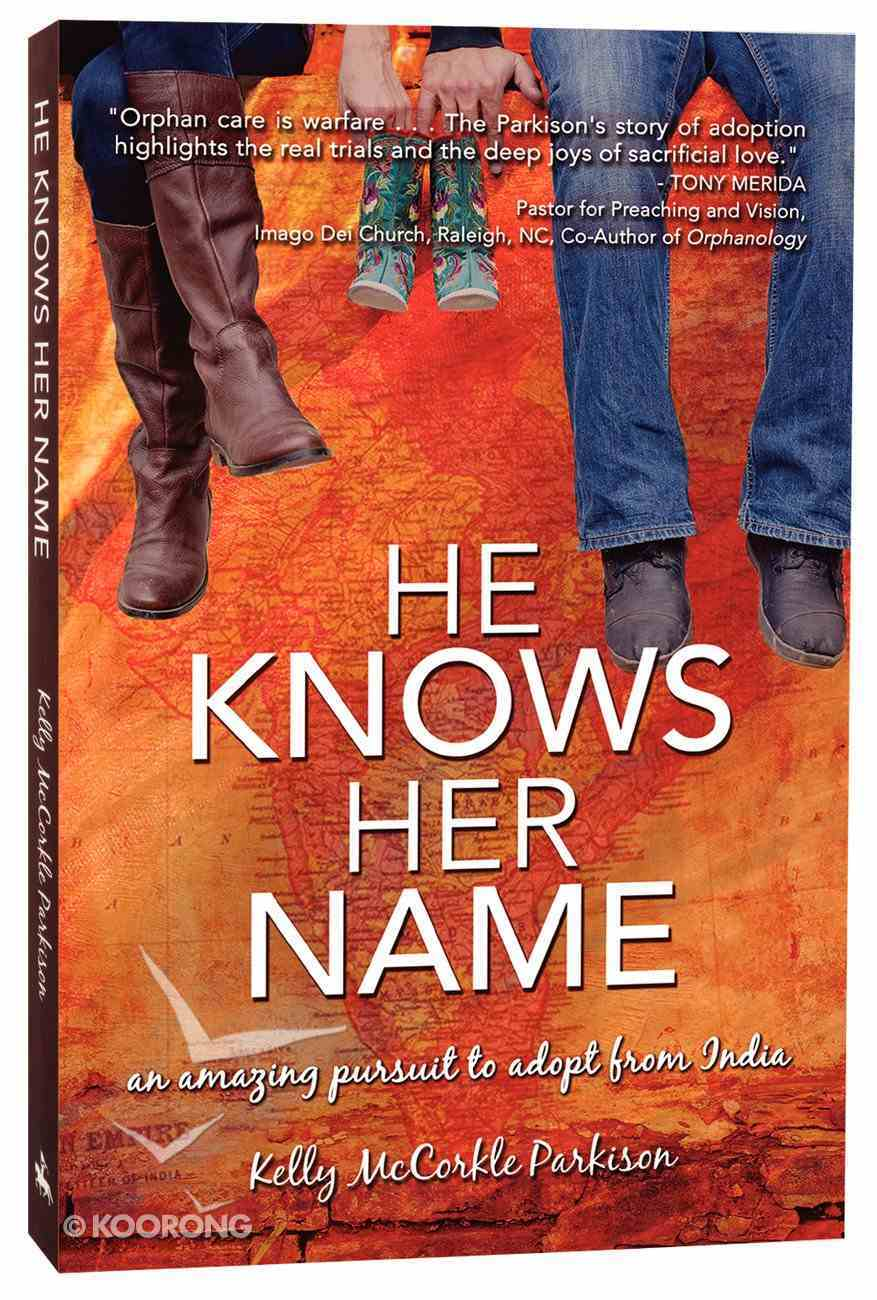 He Knows Her Name: A Relentless Pursuit to Adopt From India Paperback