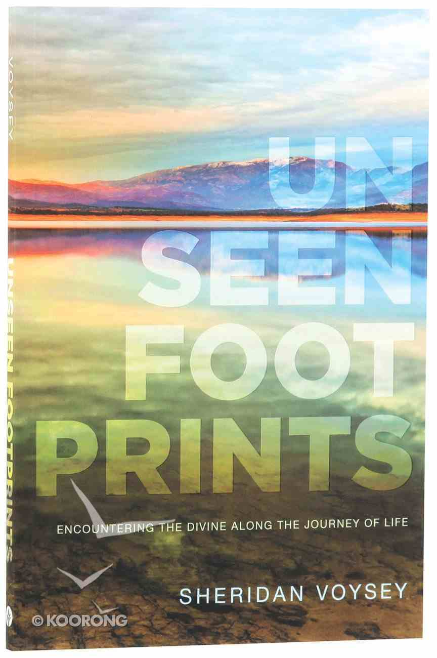 Unseen Footprints: Encountering the Divine Along the Journey of Life Paperback