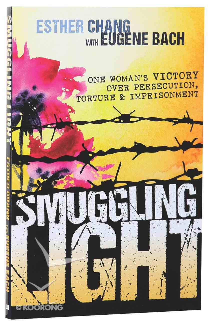 Smuggling Light: One Woman's Victory Over Persecution, Torture, and Imprisonment Paperback